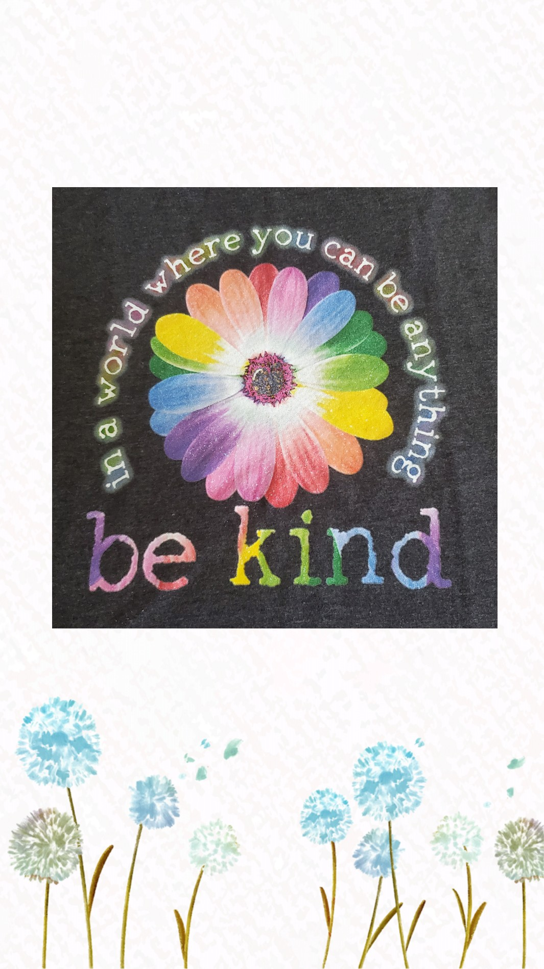 IN A WORLD WHERE YOU CAN BE ANYTHING..BE KIND