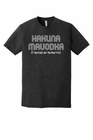 HAKUNA MAVODKA MEANS NO MEMORIES