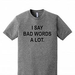 I SAY BAD WORDS A LOT PREMIUM TSHIRT