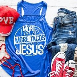 MORE LOVE, MORE TACOS, MORE JESUS SHIRT