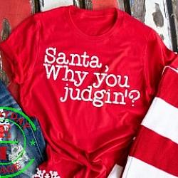 Santa Why you Judging - Screen Printed Tshirt