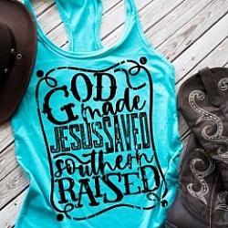 GOD MADE JESUS SAVED AND SOUTHERN RAISED SHIRT
