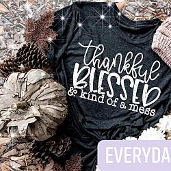 Thankful Blessed and Kind of a Mess tshirt